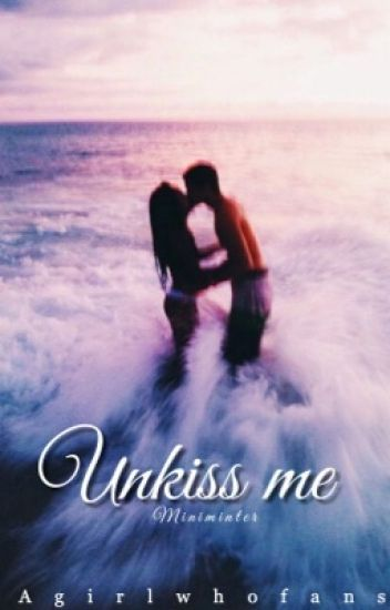 Unkiss me •Miniminter7•