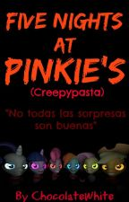 Five nights at Pinkie's (Creepypasta) by ChocolateWhite