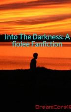 Into The Darkness: A fiolee Fanfiction by DreamCore101