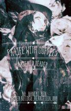 ༼A Life With Coffee༽Kaneki X Reader by _Kaneki_Ken