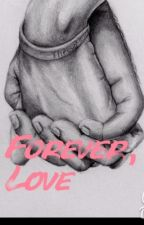 Forever, Love by TeenQueen99