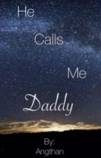 He calls me Daddy by Angthan