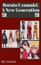 Boruto Uzumaki: A New Generation (Editing in Progress!) by LORU_the_WRITER