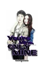 You're Mine , Only Mine by weirdoprinsesa