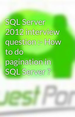 SQL Server 2012 interview question :- How to do pagination