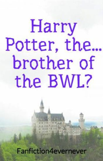 Harry Potter, the... brother of the BWL?