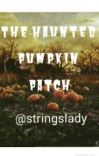The Haunted Pumpkin Patch (Completed) by stringslady