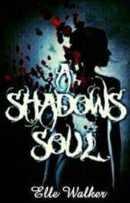 A Shadows Soul (#TheWattys2016) by DandelionRebellion