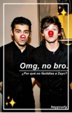 Omg, no bro. |Humor Zouis| #Wattys2015 by heyycurly