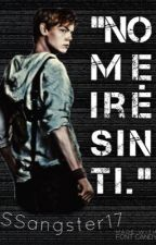 No Me Iré Sin Ti. ||Newt|| #Wattys2017 by SSangster17