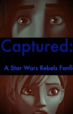 Captured: Star Wars Rebels Fanfic by insanephan812