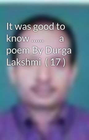 It was good to know ......        a poem By Durga Lakshmi  ( 17 ) by Chathamkulam