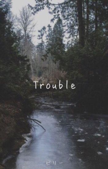Trouble ▸▸ Kellic