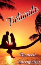 Fortunate(A Harry Potter love story) by Accio-HarryPotter