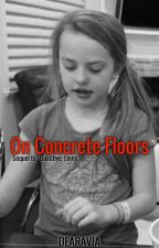 On Concrete Floors | Sequel to Goodbye, Emmi by emilygrunz