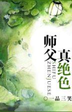 Sư Phụ Thật Tuyệt Sắc (Rich92 cv, Xuyên không, Tu tiên) by Lylong13