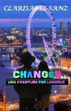 CHANGES: Una Aventura Por Londres[EDITADO] by Klaryzitha