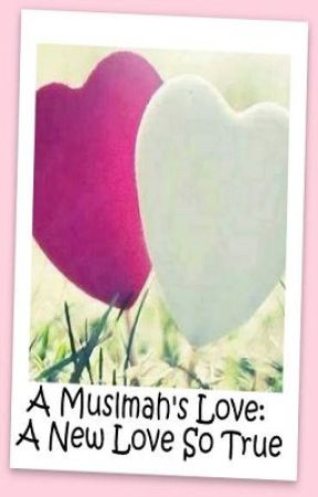 A Muslimah's Love: A New Love So True - FOR THE SAKE OF