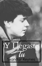 Y llegaste tu (skandar y tu) by yulisa_keynes