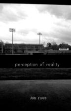 Perception of reality by joel_cloud