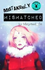 ✔ Mistakenly Mismatched [A SasuSaku Short Story] by MistyAnnE_04