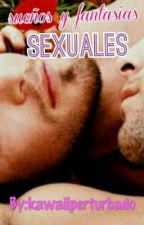 sueños y fantasias sexuales (Gay) -en edicion- by your_confident