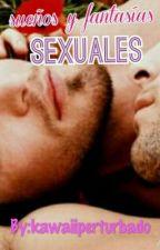 sueños y fantasias sexuales (Gay) -en edicion- by your_confident