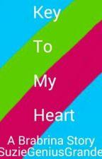 Key To My Heart (A Brabrina Story) by SuzieGeniusGrande