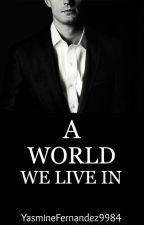 A World We Live In (BDSM|ManxMan) A World Series: BOOK THREE by YasmineFernandez9984
