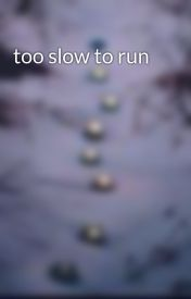 too slow to run by woodlark