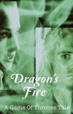 Dragon's Fire: A Game of Thrones Fanfiction by Woolley119