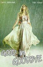 Good In Goodbye by sugarmeltsintherain_