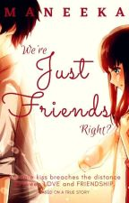 We're JUST FRIENDS, Right? (A True Story) by Maneeka_05
