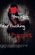 I'm Not Your Fucking Puppet by flyingrainbowpandas
