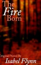 The Fire Born by IsabelFlynn