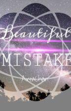 A Beautiful Mistake by MyOneTrueLove