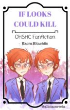 If Looks Could Kill... (Kaoru x Reader OHSHC fanfic) by aliciacorreia