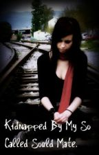 Kidnapped By My So Called Soul Mate. by Zeminy