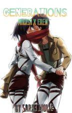 Generations (Eremika) (Mikasa x Eren) (Attack on Titan) by Sara31iulie