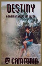 Destiny (A Cameron Dallas Fan Fiction) by alohaacameron
