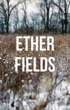 Ether Fields (Fiction) by TheRiverGod