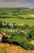 not my world! (hobbit fanfic) by vampirerose14
