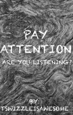 Pay attention by panicathealltimelow