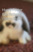 Harry Potter Fan fiction (Maya Style) by BunnysRAwesome