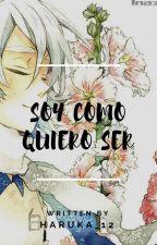 Soy como quiero ser (yaoi/gay) by Haruka_12
