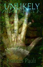 Unlikely: Kingdoms Gone ~ book one by FrancesPauli