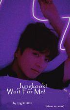 Jungkook! Wait For Me! by Lighttttttt