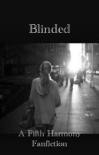 Blinded. (Sequel to invisible) A Fifth Harmony fanfiction. by OneRegularGirl