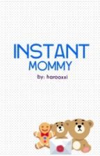 Instant Mommy by harooxxi