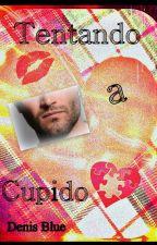 Tentando a Cupido by DenisBlue73